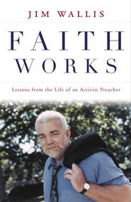 Faith Works: Lessons from the Life of an Activist Preacher - eBook  -     By: Jim Wallis