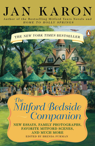 The Mitford Bedside Companion: New Essays, Family Photographs, Favorite Mitford Scenes, and Much More  -     By: Jan Karon