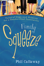 Family Squeeze: Tales of Hope and Hilarity for a Sandwiched Generation - eBook  -     By: Phil Callaway