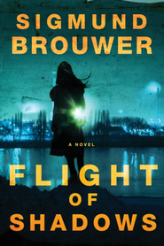 Flight of Shadows: A Novel - eBook  -     By: Sigmund Brouwer
