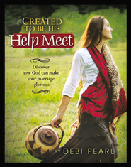 Created to Be His Help Meet: Discover How God Can Make Your Marriage Glorious  -              By: Debi Pearl