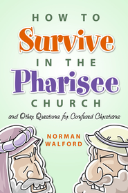 How to Survive in the Pharisee Church: And Other Questions for Confused Christians  -     By: Norman Walford