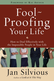 Foolproofing Your Life: How to Deal Effectively with the Impossible People in Your Life - eBook  -     By: Jan Silvious
