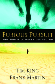 Furious Pursuit: Why God Will Never Let You Go - eBook  -     By: Frank Martin, Tim King