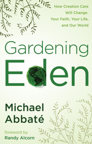 Gardening Eden: How Creation Care Will Change Your Faith, Your Life, and Our World - eBook  -     By: Michael Abbate