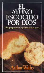 El Ayuno Escogido por Dios/God's Chosen Fast, Spanish Edition   -              By: Arthur Wallis