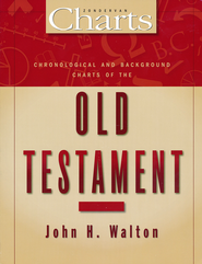 Chronological and Background Charts of the Old Testament   -              By: John Walton