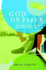 God on Paper: The Bible-the Wildest Story of Passion and Pursuit You'll Ever Read - eBook  -     By: Bryan C. Loritts