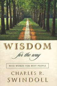 Wisdom for the Way: Wise Words for Busy People  -     By: Charles R. Swindoll