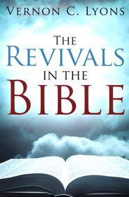 The Revivals in the Bible  -     By: Vernon Lyons