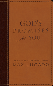 God's Promises for You: Scripture Selections from Max Lucado  -     By: Max Lucado