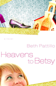 Heavens to Betsy - eBook  -     By: Beth Pattillo