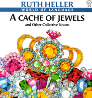 A Cache of Jewels: And Other Collective Nouns   -     By: Ruth Heller