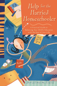 Help for the Harried Homeschooler: A Practical Guide to Balancing Your Child's Education with the Rest of Your Life - eBook  -     By: Christine Field