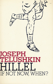 Hillel: If Not Now, When? - eBook  -     By: Joseph Telushkin