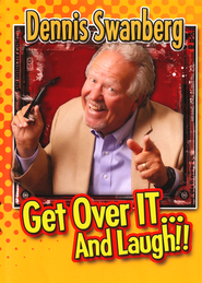 Get Over It... And Laugh!! DVD   -              By: Dennis Swanberg