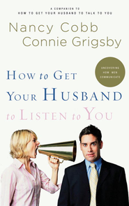 How to Get Your Husband to Listen to You: Understanding How Men Communicate - eBook  -     By: Nancy Cobb, Connie Grigsby