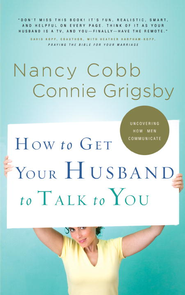 How to Get Your Husband to Talk to You - eBook  -     By: Connie Grigsby, Nancy Cobb