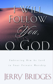 I Will Follow You, O God: Embracing Him as Lord in Your Private Worship - eBook  -     By: Jerry Bridges