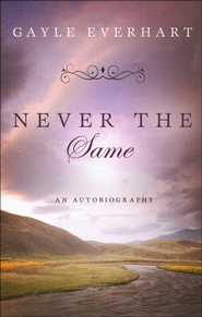 Never the Same  -              By: Gayle Everhart