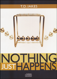 Nothing Just Happens, 4 CD Set  -              By: T.D. Jakes