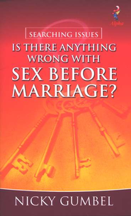 Is There Anything Wrong with Sex Before Marriage?   -              By: Nicky Gumbel