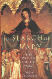 In Search of Mary: The Woman and the Symbol - eBook  -     By: Sally Cunneen