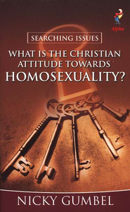 What Is the Christian Attitude Towards Homosexuality?   -              By: Nicky Gumbel