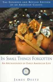 In Small Things Forgotten: An Archaeology of Early American Life - eBook  -     By: James Deetz