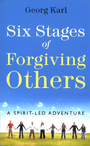 Six Stages of Forgiving Others  -     By: Georg Karl