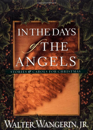 In the Days of the Angels: Stories and Carols for Christmas - eBook  -     By: Walter Wangerin Jr.