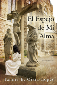 El Espejo de Mi Alma, The Mirror of My Heart (Spanish)   -     By: Tannia E. Ortiz-Lopes
