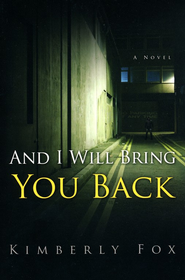 And I Will Bring You Back  -     By: Kimberly Fox