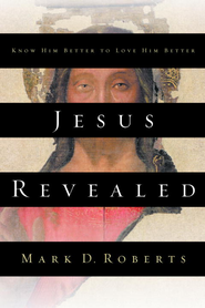 Jesus Revealed: Know Him Better to Love Him Better - eBook  -     By: Mark D. Roberts