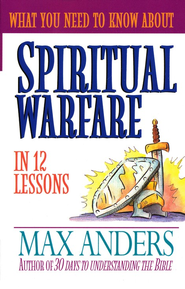 What You Need to Know About Spiritual Warfare   -     By: Max Anders