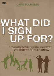 What Did I Sign Up For? Things Every Youth Minister Should Know--DVD  -     By: Chris Folmsbee