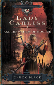 Lady Carliss and the Waters of Moorue - eBook The Knights of Arrethtrae Series #4  -     By: Chuck Black