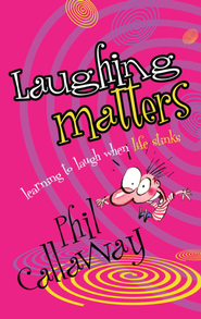 Laughing Matters: Learning to Laugh When Life Stinks - eBook  -     By: Phil Callaway