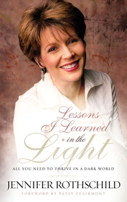 Lessons I Learned in the Light: All You Need to Thrive in a Dark World - eBook  -     By: Jennifer Rothschild