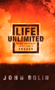 Life Unlimited: When Average Just Isn't Enough - eBook  -     By: John Bolin