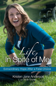Life, In Spite of Me: Extraordinary Hope After a Fatal Choice - eBook  -     By: Kristen Jane Anderson, Tricia Goyer