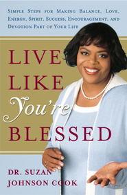 Live Like You're Blessed: Simple Steps for Making Balance, Love, Energy, Spirit, Success, Encouragement, a nd Devotion Part of Your Life - eBook  -     By: Suzan Johnson Cook