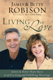 Living in Love: Co-hosts of TV's LIFE Today, James and Betty Share Keys to an Exciting and Fulfilling Marriage - eBook  -     By: James Robison, Betty Robison