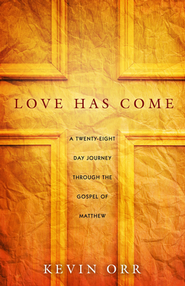 Love Has Come: A Twenty-Eight Day Journey Through the Gospel of Matthew  -     By: Kevin Orr