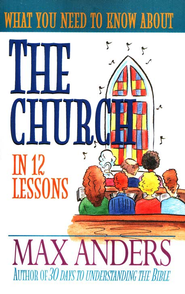 What You Need to Know About the Church   -     By: Max Anders