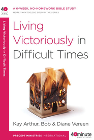 Living Victoriously in Difficult Times - eBook  -     By: Kay Arthur, Bob Vereen, Diane Vereen