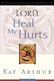 Lord, Heal My Hurts: A Devotional Study on God's Care and Deliverance - eBook  -     By: Kay Arthur
