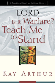 Lord, Is It Warfare? Teach Me to Stand: A Devotional Study on Spiritual Victory - eBook  -     By: Kay Arthur