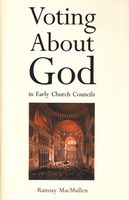 Voting About God in Early Church Councils  -     By: Ramsay MacMullen