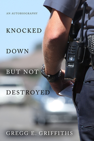 Knocked Down But Not Destroyed  -     By: Gregg E. Griffiths